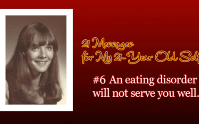 To My 21-Year Old Self: #6 An Eating Disorder Will Not Serve You Well