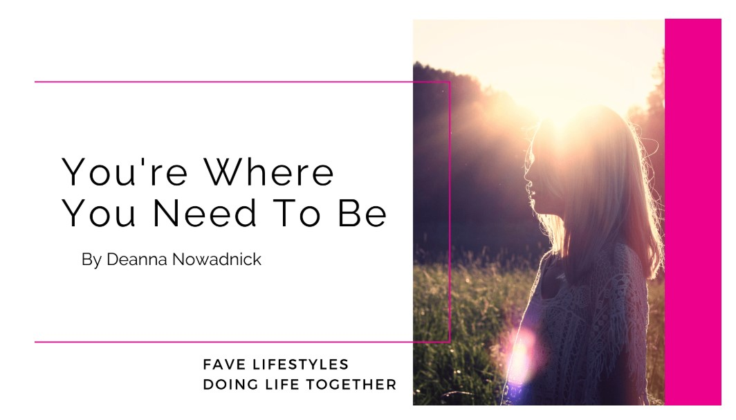 From Fave Lifestyles: You're where you need to be…