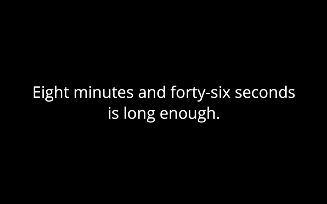 8 Minutes and 46 Seconds