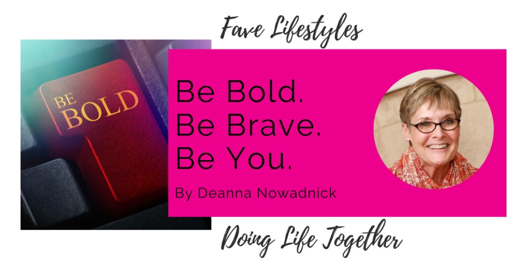 Be Bold. Be Brave. Be You.